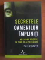 Philip Baker - Secretele oamenilor impliniti