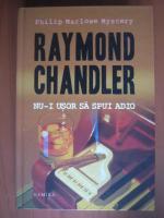 Raymond Chandler - Nu-i usor sa spui adio