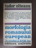 Anticariat: Tudor Olteanu - Morfologia romanului european in secolul al XVIII-lea