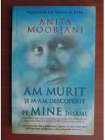 Anticariat: Anita Moorjani - Am murit si m-am descoperit pe mine insami
