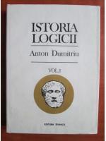 Anticariat: Anton Dumitriu - Istoria logicii (volumul 1)