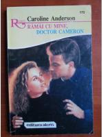 Anticariat: Caroline Anderson - Ramai cu mine, doctor Cameron