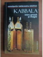 Constantin Balaceanu Stolnici - Kabbala intre gnoza si magie