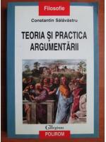 Constantin Salavastru - Teoria si practica argumentarii