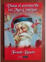 Frank Baum - Viata si aventurile lui Mos Craciun