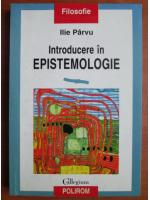 Anticariat: Ilie Parvu - Introducere in epistemologie