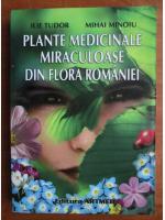 Ilie Tudor - Plante medicinale miraculoase din flora Romaniei