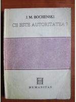 Anticariat: J. M. Bochenski - Ce este autoritatea?