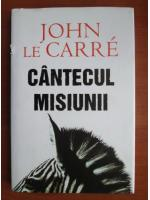John le Carre - Cantecul misiunii