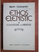 Anticariat: Marin Constantin - Ethos elenistic. Cunoastere si libertate