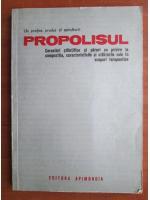 Anticariat: Propolisul. Cercetari stiintifice si pareri cu privire la compozitia, caracteristicile si utilizarile sale in scopuri terapeutice