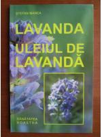 Anticariat: Stefan Manea - Lavanda si uleiul de lavanda