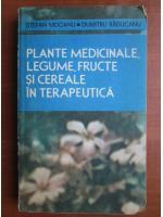Stefan Mocanu - Plante medicinale, legume, fructe si cereale in terapeutica