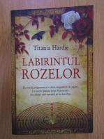 Titania Hardie - Labirintul rozelor