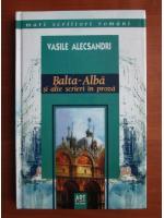 Anticariat: Vasile Alecsandri - Balta Alba si alte scieri in proza