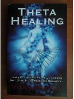Vianna Stibal - Theta healing. Inalta-te si cauta-l pe Dumnezeu. Inalta-te si lucreaza cu Dumnezeu