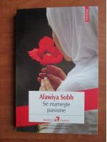 Anticariat: Alawiya Sobh - Se numeste pasiune