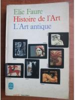 Elie Faure - Histoire de l'Art. L'Art antique