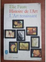 Elie Faure - Histoire de l'Art. L'Art renaissant