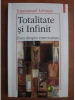 Emmanuel Levinas - Totalitate si infinit. Eseu despre exterioritate