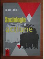 Anticariat: Ioan Jude - Sociologie si actiune