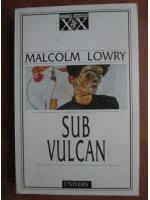 Anticariat: Malcolm Lowry - Sub vulcan