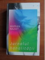 Marian Nazat - Jurnalul banalitatii
