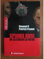 Patrick Pesnot - Spionii rusi de la Stalin la Putin