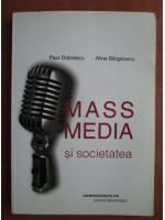 Anticariat: Paul Dobrescu - Mass Media si societatea