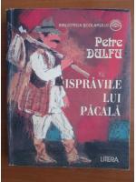 Anticariat: Petre Dulfu - Ispravile lui Pacala