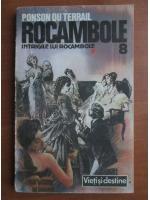 Ponson du Terrail - Rocambole 8. Intrigile lui Roambole