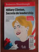 Anticariat: Rebecca Shambaugh - Hillary Clinton. Secrete de leadership