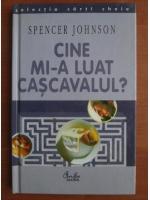 Spencer Johnson - Cine mi-a luat cascavalul?