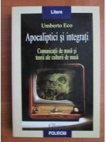 Umberto Eco - Apocaliptici si integrati. Comunicatii de masa si teorii ale culturii de masa