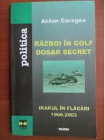 Anton Caragea - Razboi in golf dosar secret