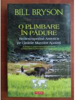 Bill Bryson - O plimbare in padure. Redescoperind America prin cararile Muntilor Apalasi