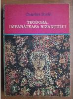 Anticariat: Charles Diehl - Teodora, imparateasa Bizantului