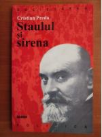 Cristian Preda - Staulul si sirena. Dilemele unui marxist roman