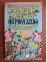 Daphne du Maurier - Nu privi acum si alte povestiri