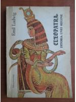 Anticariat: Emil Ludwig - Cleopatra, istoria unei regine