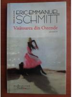 Anticariat: Eric Emmanuel Schmitt - Visatoarea din Ostende