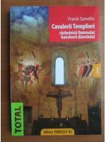 Anticariat: Frank Sanello - Cavalerii Templieri. Razboinicii Domnului, bancherii diavolului