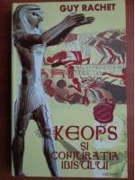 Guy Rachet - Keops si conjuratia ibisului