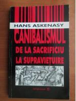 Hans Askenasy - Canibalismul. De la sacrificiu la supravietuire