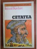 Anticariat: Ismail Kadare - Cetatea