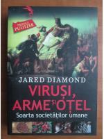 Anticariat: Jared Diamond - Virusi, arme si otel. Soarta societatilor umane