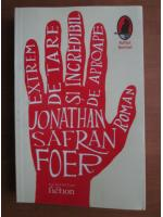 Jonathan Safran Foer - Extrem de tare si incredibil de aproape