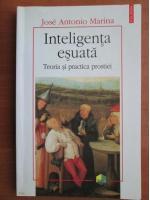 Anticariat: Jose Antonio Marina - Inteligenta esuata. Teoria si practica prostiei