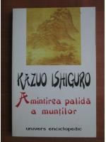 Kazuo Ishiguro - Amintirea palida a muntilor