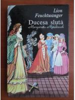 Anticariat: Lion Feuchtwanger - Ducesa sluta. Margareta Maultasch